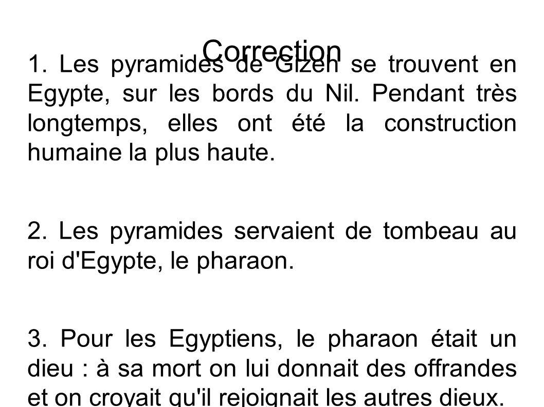 Correction 1. Les pyramides de Gizeh se trouvent en Egypte, sur les bords du Nil.