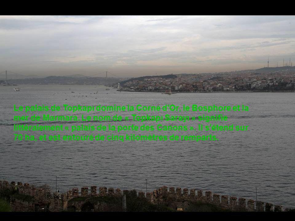 Le palais de Topkapı domine la Corne d Or, le Bosphore et la mer de Marmara.