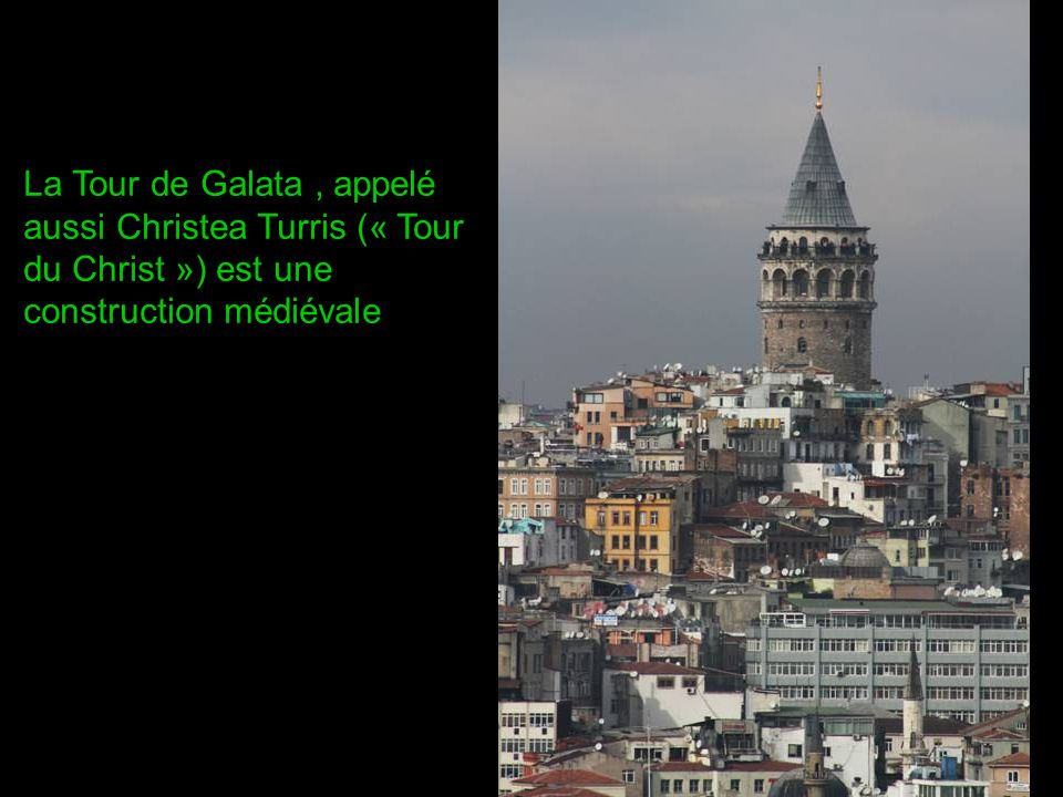 La Tour de Galata, appelé aussi Christea Turris (« Tour du Christ ») est une construction médiévale