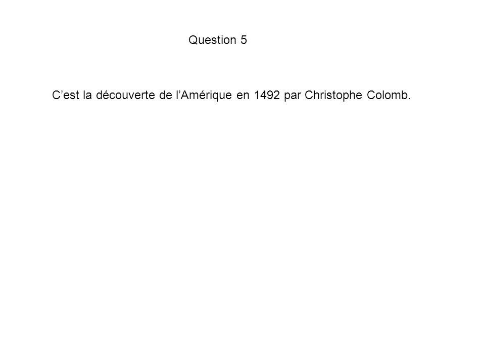 C'est la découverte de l'Amérique en 1492 par Christophe Colomb. Question 5
