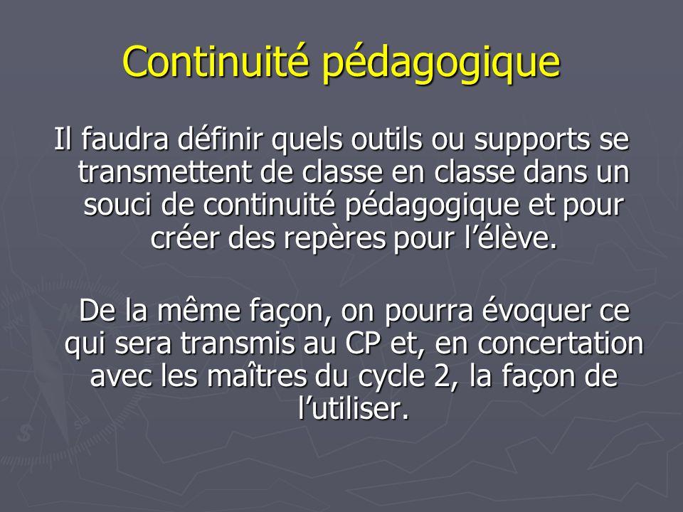 Continuité pédagogique Il faudra définir quels outils ou supports se transmettent de classe en classe dans un souci de continuité pédagogique et pour créer des repères pour l'élève.