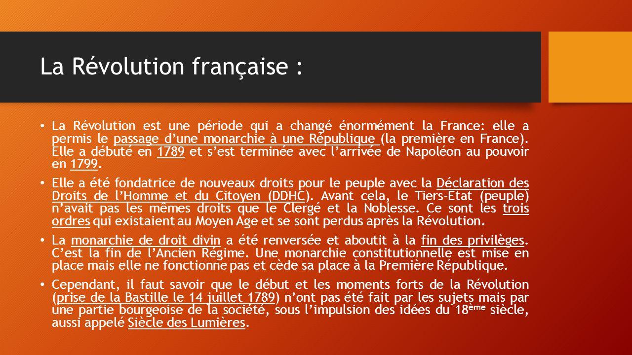 La Révolution française : La Révolution est une période qui a changé énormément la France: elle a permis le passage d'une monarchie à une République (la première en France).