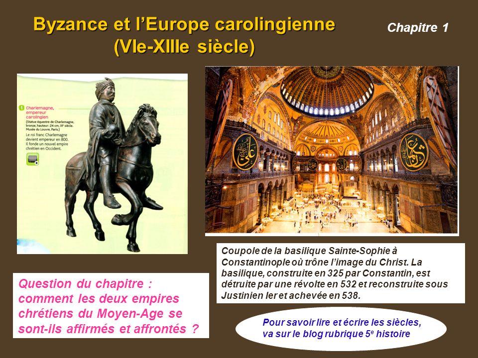 Chapitre 1 Byzance et l'Europe carolingienne (VIe-XIIIe siècle) Coupole de la basilique Sainte-Sophie à Constantinople où trône l'image du Christ.