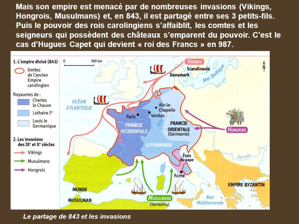 Mais son empire est menacé par de nombreuses invasions (Vikings, Hongrois, Musulmans) et, en 843, il est partagé entre ses 3 petits-fils.
