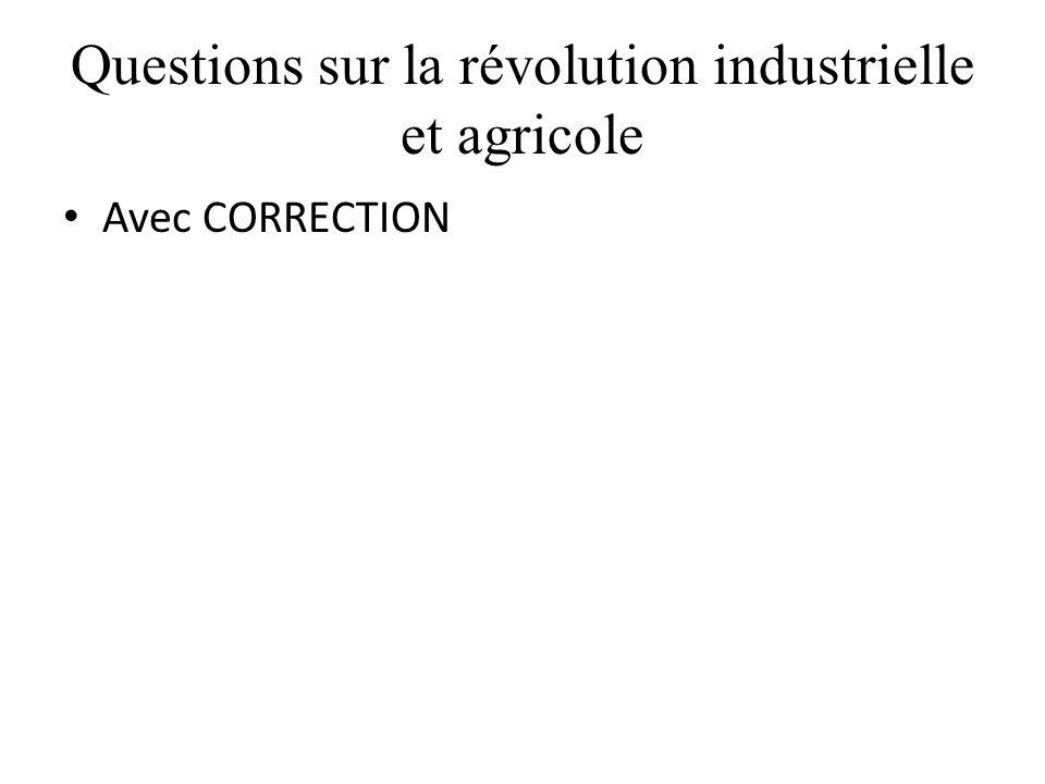 Questions sur la révolution industrielle et agricole Avec CORRECTION