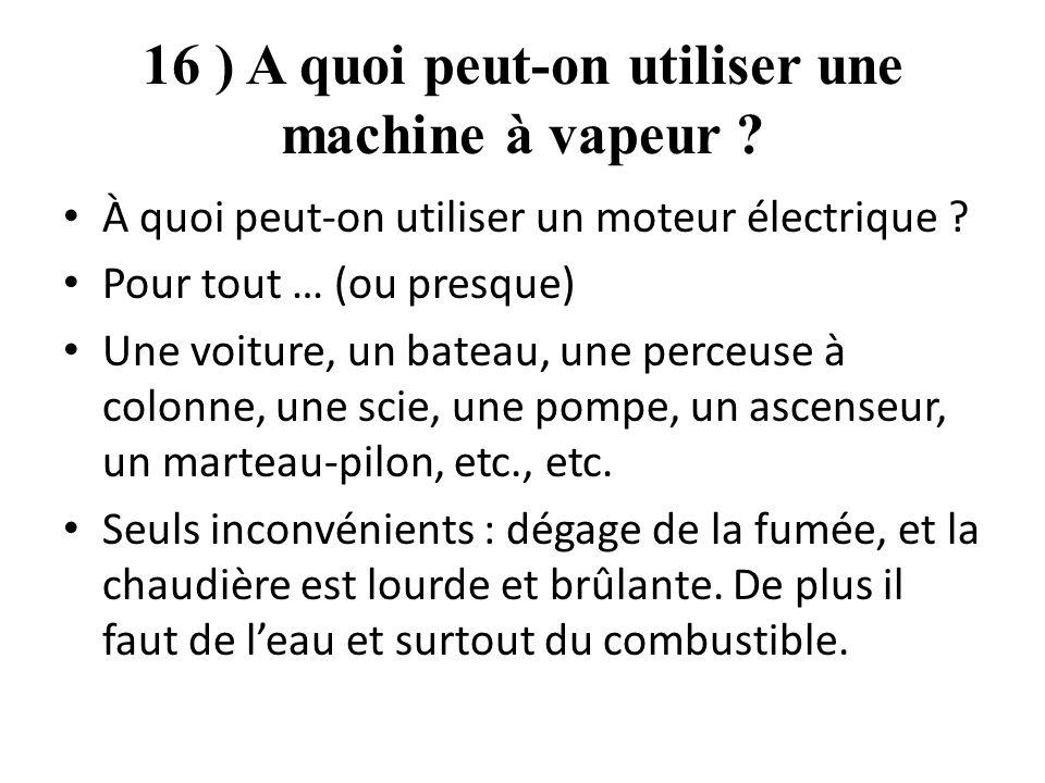 16 ) A quoi peut-on utiliser une machine à vapeur .