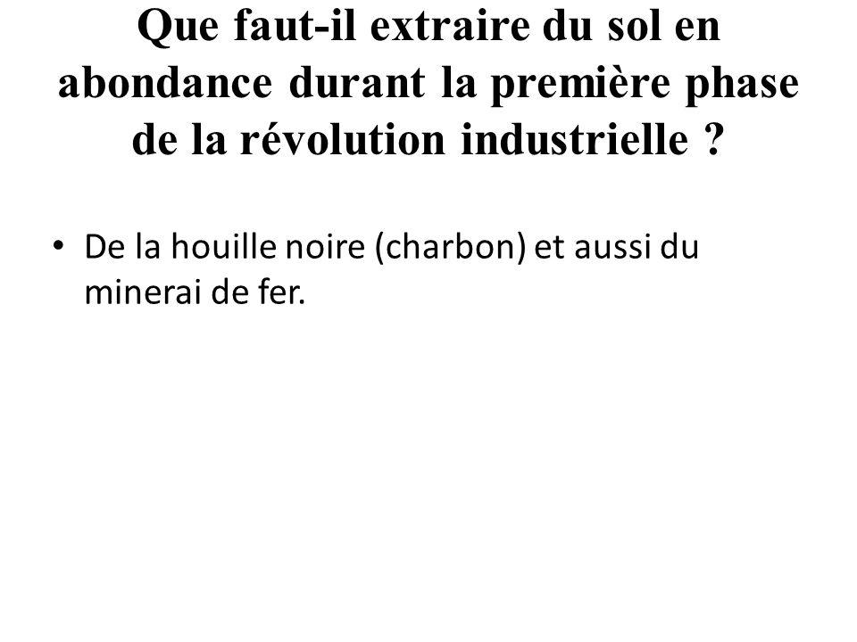 Que faut-il extraire du sol en abondance durant la première phase de la révolution industrielle .