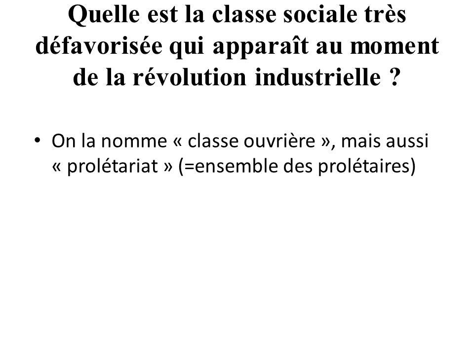 Quelle est la classe sociale très défavorisée qui apparaît au moment de la révolution industrielle .