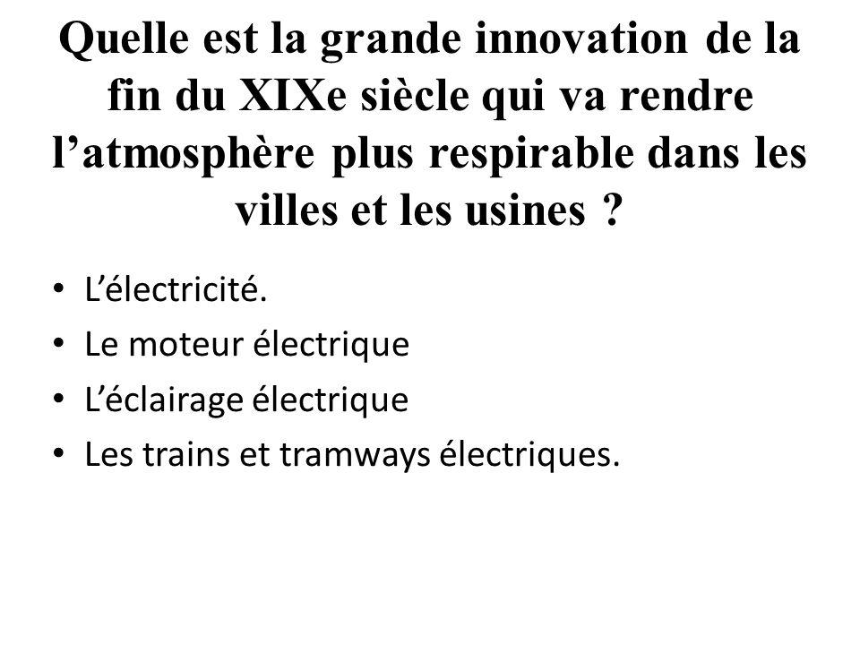 Quelle est la grande innovation de la fin du XIXe siècle qui va rendre l'atmosphère plus respirable dans les villes et les usines .