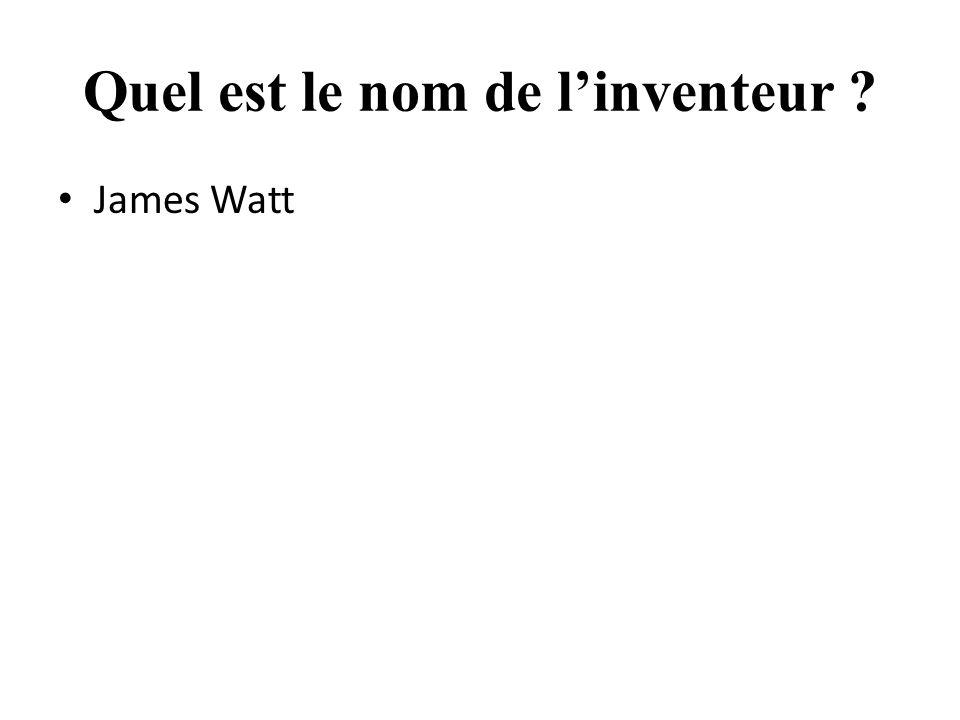 Quel est le nom de l'inventeur James Watt