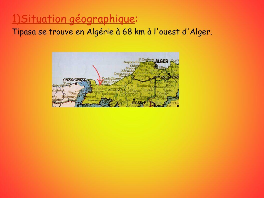 1)Situation géographique: Tipasa se trouve en Algérie à 68 km à l ouest d Alger.