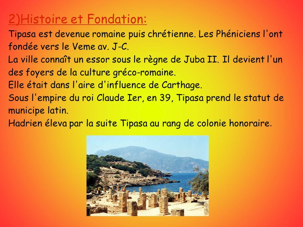 2)Histoire et Fondation: Tipasa est devenue romaine puis chrétienne.