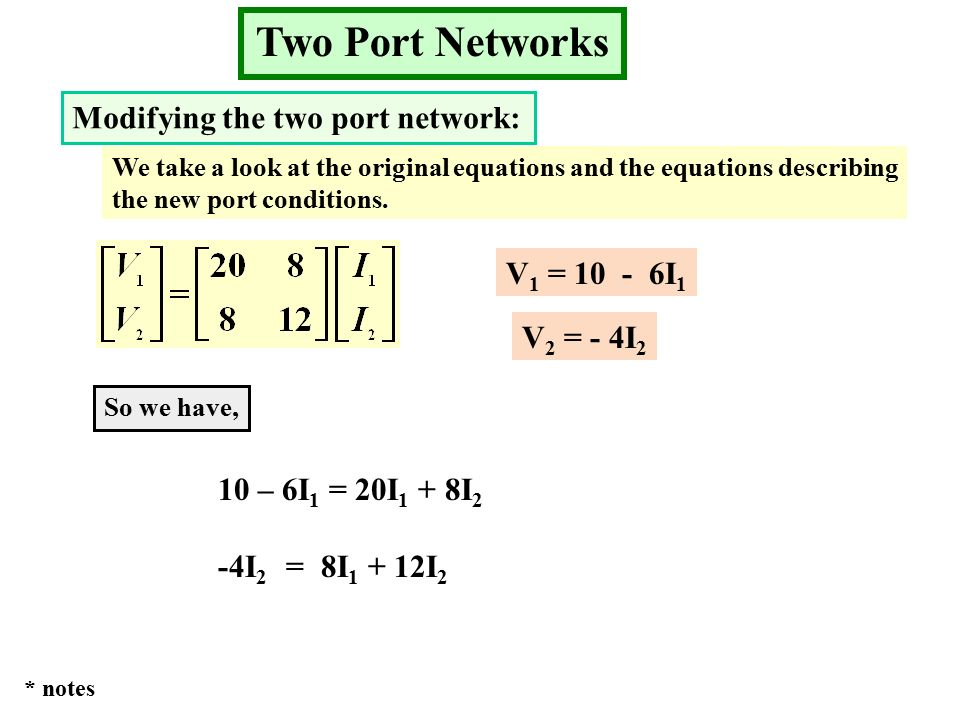 Two Port Networks Modifying the two port network: We take a look at the original equations and the equations describing the new port conditions.