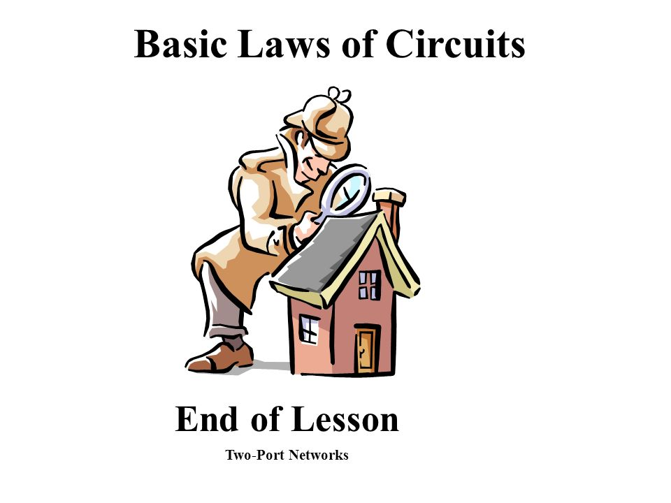 End of Lesson Basic Laws of Circuits Two-Port Networks