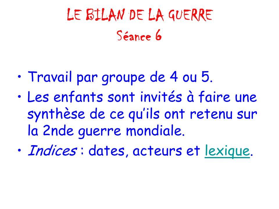 LE BILAN DE LA GUERRE Séance 6 Travail par groupe de 4 ou 5.