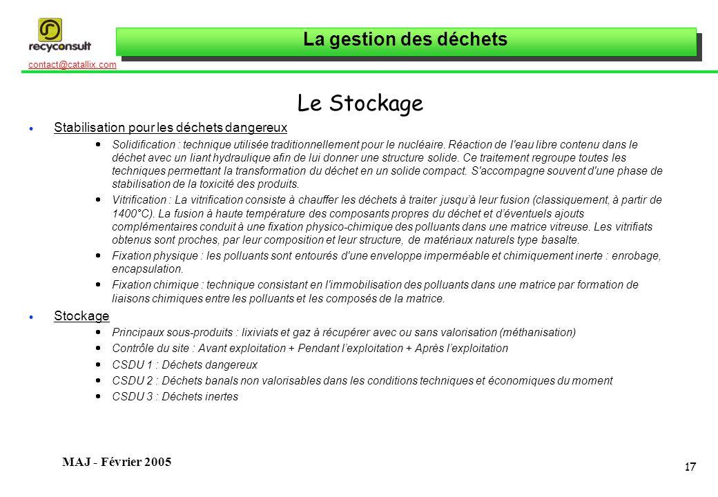 La gestion des déchets 17 contact@catallix.com MAJ - Février 2005 Le Stockage Stabilisation pour les déchets dangereux Solidification : technique utilisée traditionnellement pour le nucléaire.