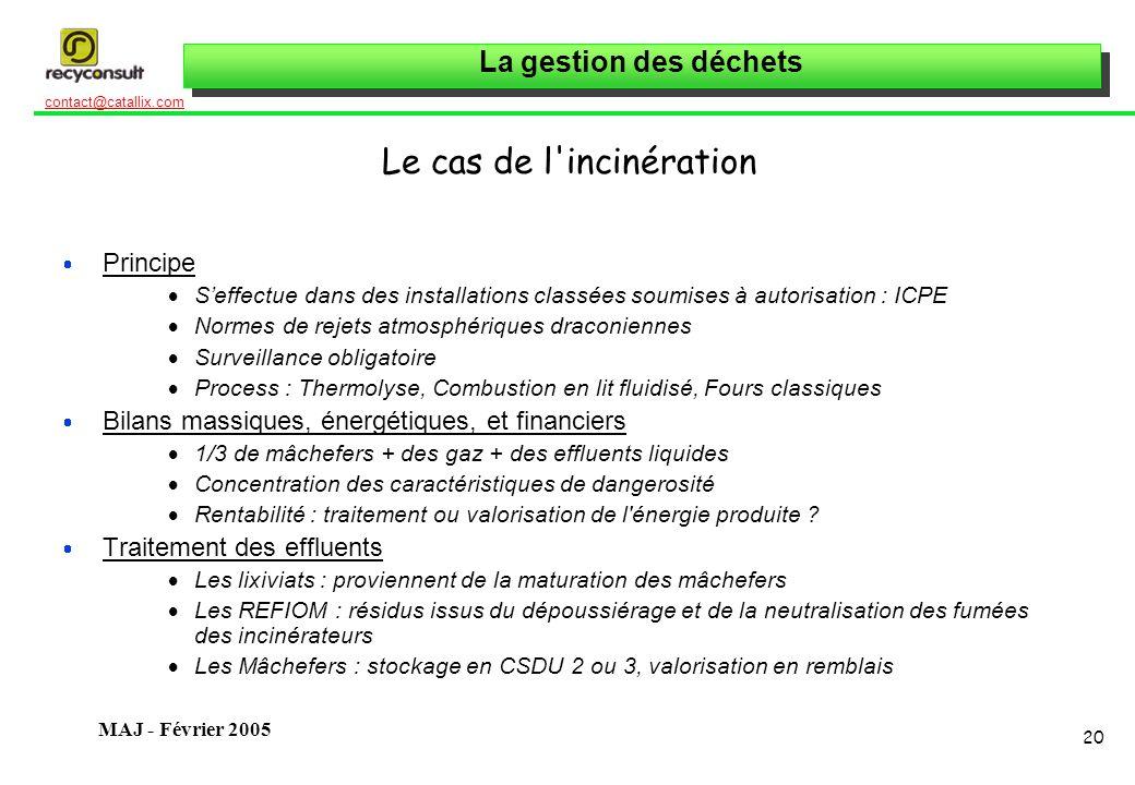 La gestion des déchets 20 contact@catallix.com MAJ - Février 2005 Le cas de l'incinération Principe Seffectue dans des installations classées soumises