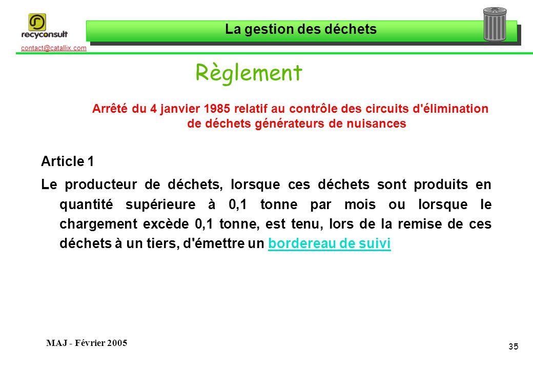 La gestion des déchets 35 contact@catallix.com MAJ - Février 2005 Règlement Arrêté du 4 janvier 1985 relatif au contrôle des circuits d'élimination de