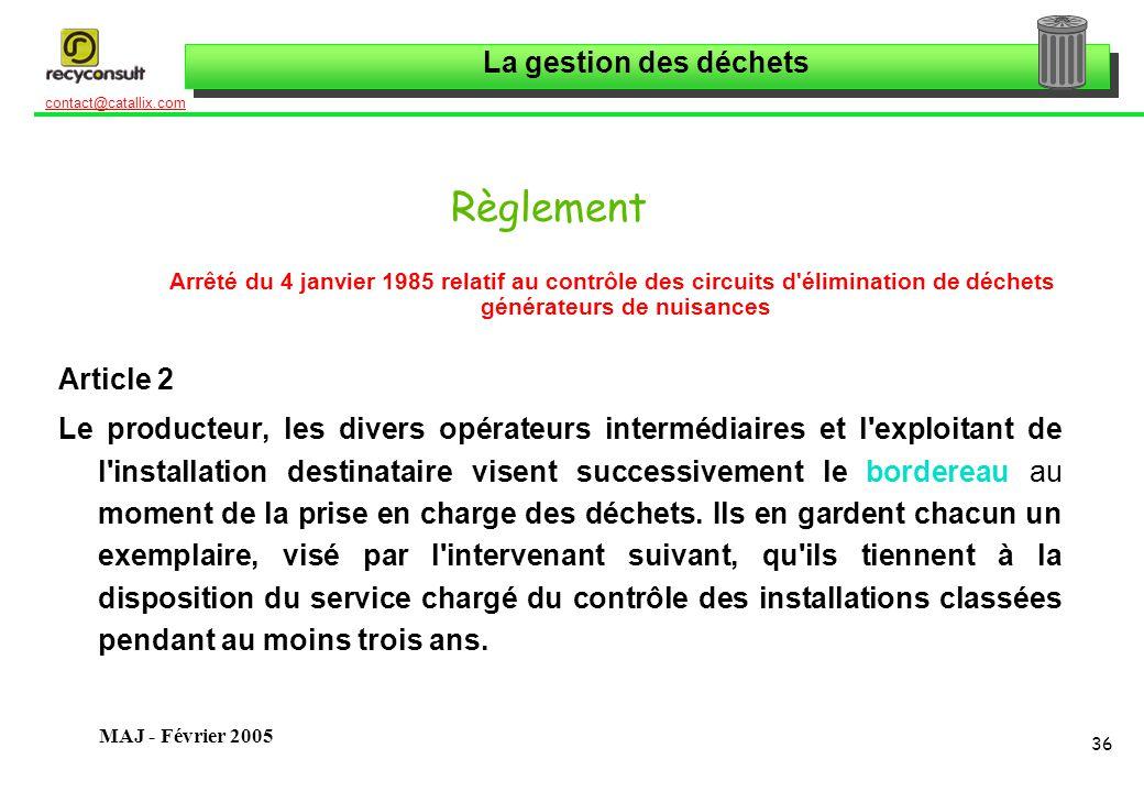 La gestion des déchets 36 contact@catallix.com MAJ - Février 2005 Règlement Arrêté du 4 janvier 1985 relatif au contrôle des circuits d'élimination de