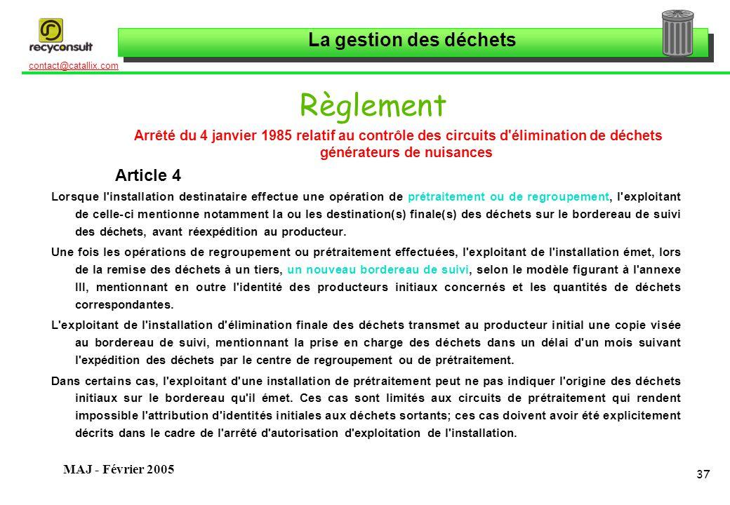 La gestion des déchets 37 contact@catallix.com MAJ - Février 2005 Règlement Arrêté du 4 janvier 1985 relatif au contrôle des circuits d'élimination de