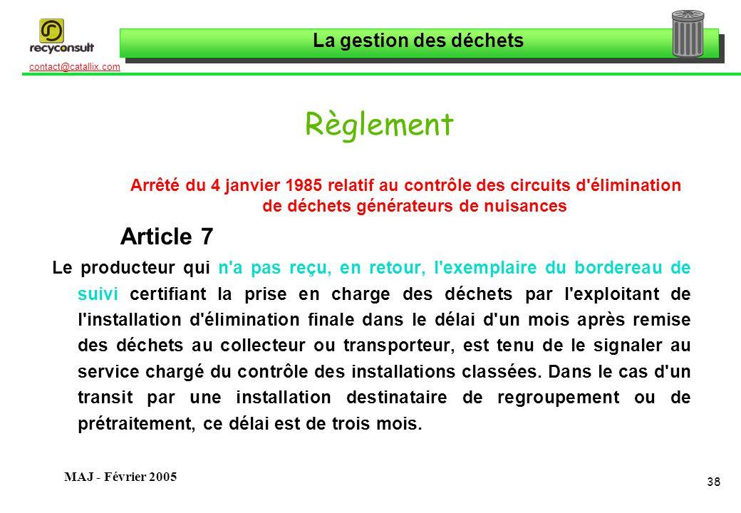 La gestion des déchets 38 contact@catallix.com MAJ - Février 2005 Règlement Arrêté du 4 janvier 1985 relatif au contrôle des circuits d'élimination de