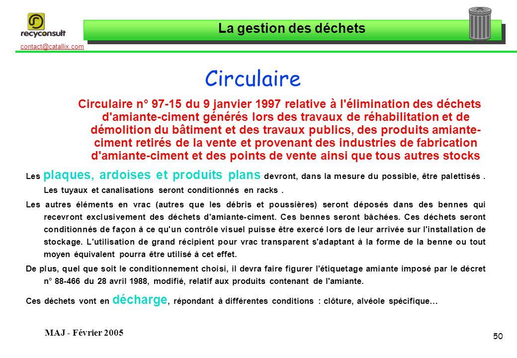 La gestion des déchets 50 contact@catallix.com MAJ - Février 2005 Circulaire Circulaire n° 97-15 du 9 janvier 1997 relative à l'élimination des déchet