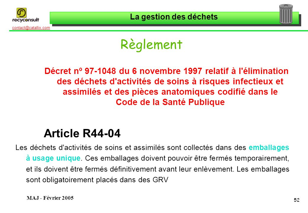 La gestion des déchets 52 contact@catallix.com MAJ - Février 2005 Règlement Décret nº 97-1048 du 6 novembre 1997 relatif à l'élimination des déchets d