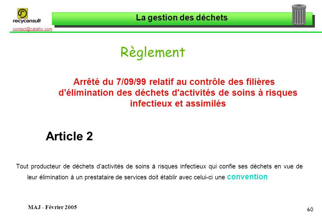 La gestion des déchets 60 contact@catallix.com MAJ - Février 2005 Règlement Arrêté du 7/09/99 relatif au contrôle des filières d'élimination des déche