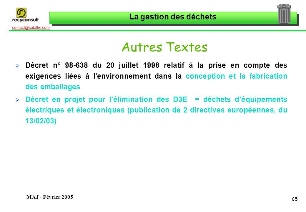 La gestion des déchets 65 contact@catallix.com MAJ - Février 2005 Autres Textes Décret n° 98-638 du 20 juillet 1998 relatif à la prise en compte des e