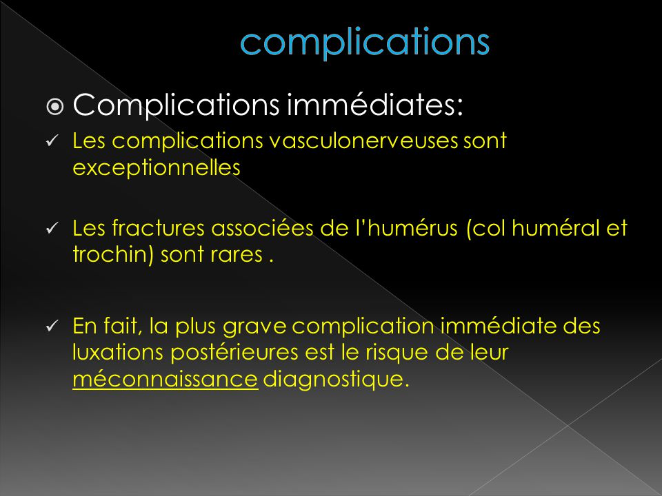 Complications immédiates: Les complications vasculonerveuses sont exceptionnelles Les fractures associées de lhumérus (col huméral et trochin) sont ra