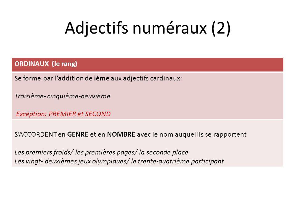Adjectifs numéraux (2) ORDINAUX (le rang) Se forme par laddition de ième aux adjectifs cardinaux: Troisième- cinquième-neuvième Exception: PREMIER et