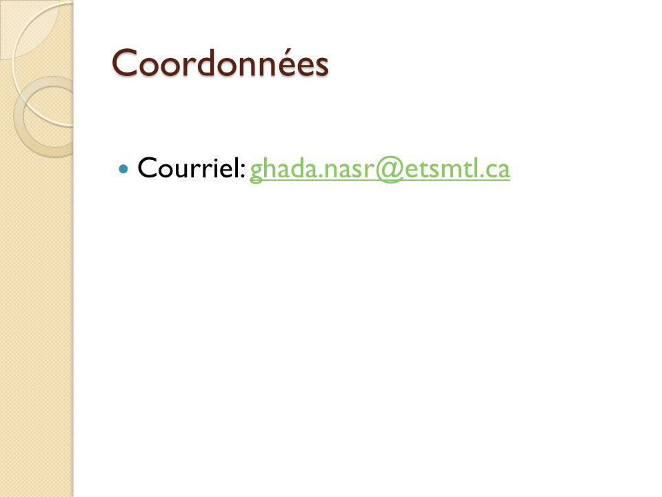 Coordonnées Courriel: ghada.nasr@etsmtl.caghada.nasr@etsmtl.ca