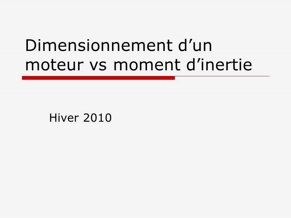 Dimensionnement dun moteur vs moment dinertie Hiver 2010