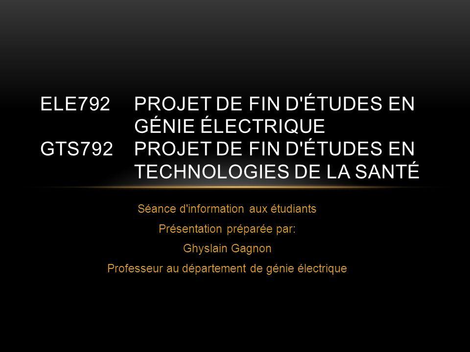 Séance d'information aux étudiants Présentation préparée par: Ghyslain Gagnon Professeur au département de génie électrique ELE792PROJET DE FIN D'ÉTUD