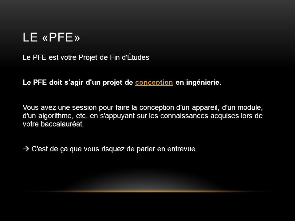 LE «PFE» Le PFE est votre Projet de Fin d'Études Le PFE doit s'agir d'un projet de conception en ingénierie. Vous avez une session pour faire la conce
