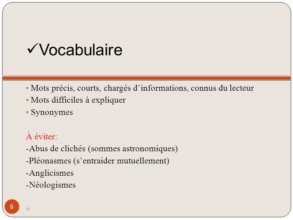 Vocabulaire Mots précis, courts, chargés dinformations, connus du lecteur Mots difficiles à expliquer Synonymes À éviter: -Abus de clichés (sommes ast