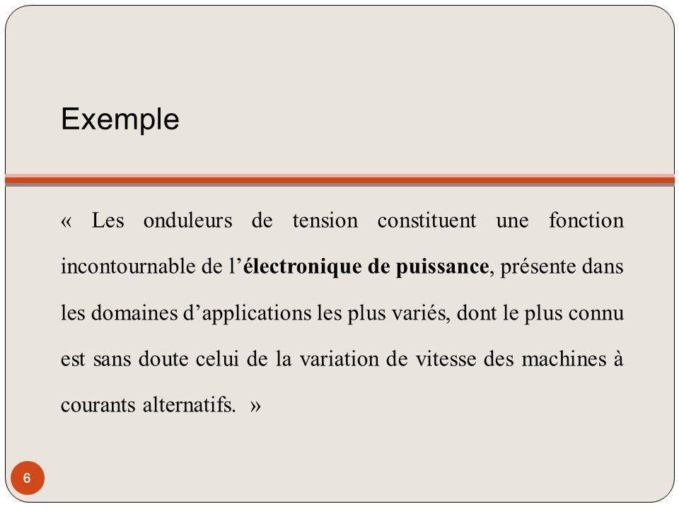 Exemple « Les onduleurs de tension constituent une fonction incontournable de lélectronique de puissance, présente dans les domaines dapplications les