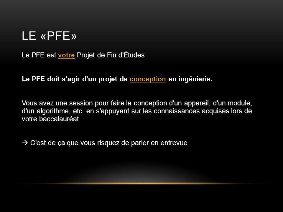 LE «PFE» Le PFE est votre Projet de Fin d Études Le PFE doit s agir d un projet de conception en ingénierie.