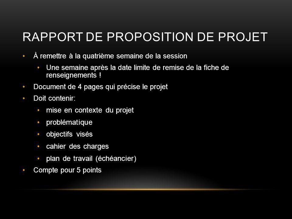 RAPPORT DE PROPOSITION DE PROJET À remettre à la quatrième semaine de la session Une semaine après la date limite de remise de la fiche de renseignements .