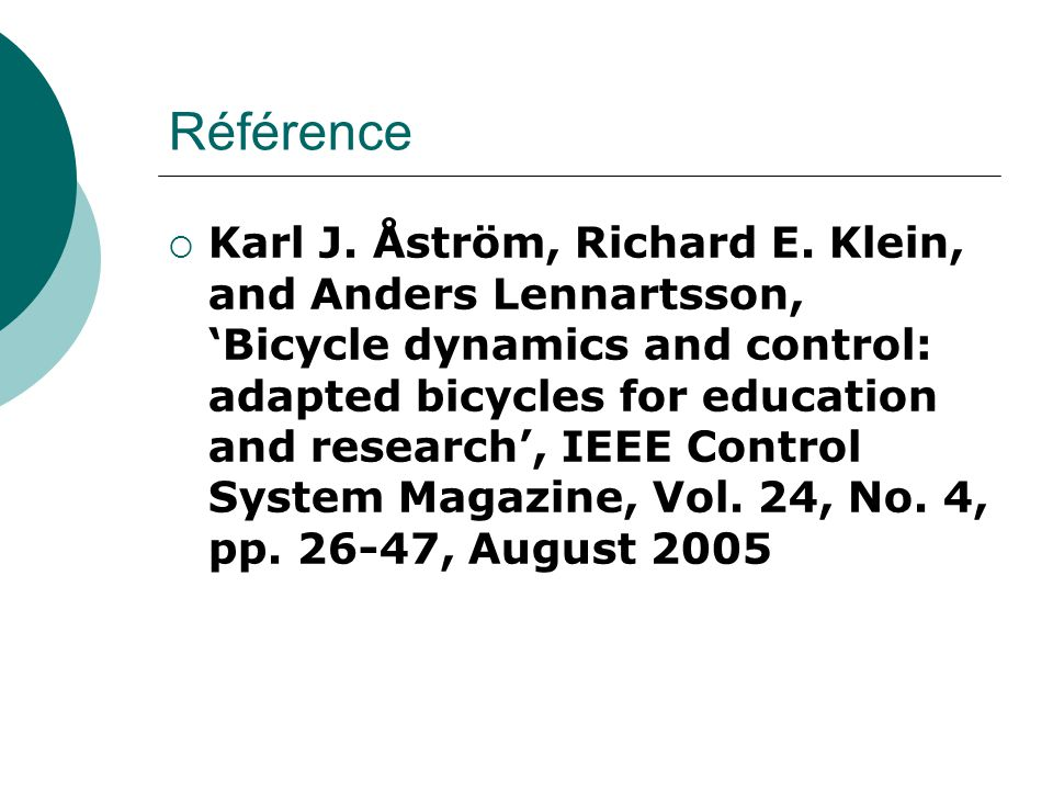Référence Karl J. Åström, Richard E. Klein, and Anders Lennartsson,Bicycle dynamics and control: adapted bicycles for education and research, IEEE Con