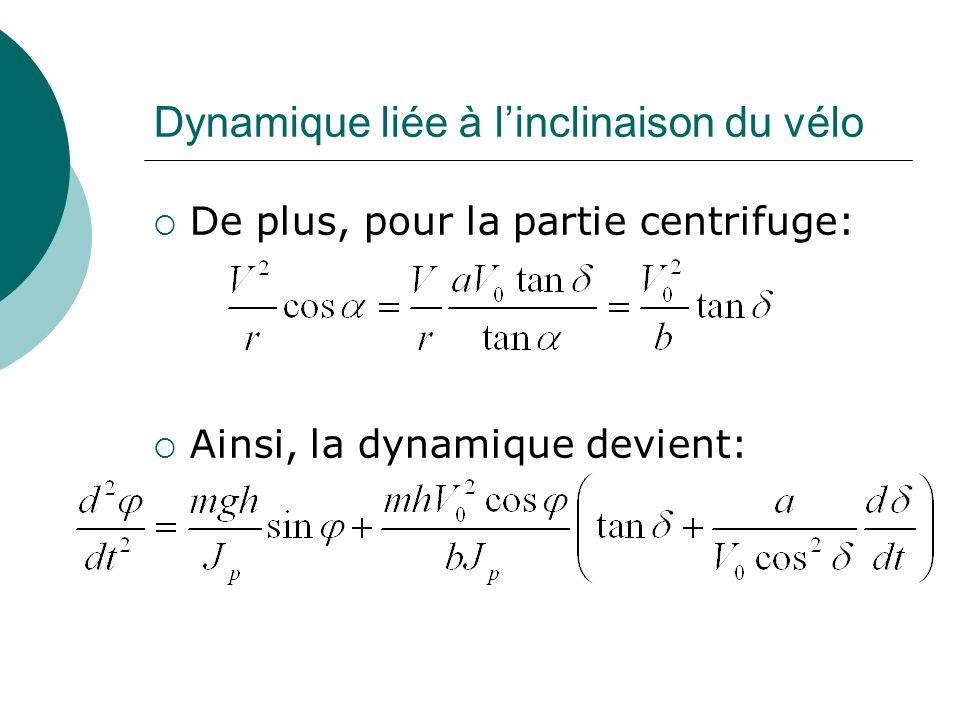 Dynamique liée à linclinaison du vélo De plus, pour la partie centrifuge: Ainsi, la dynamique devient: