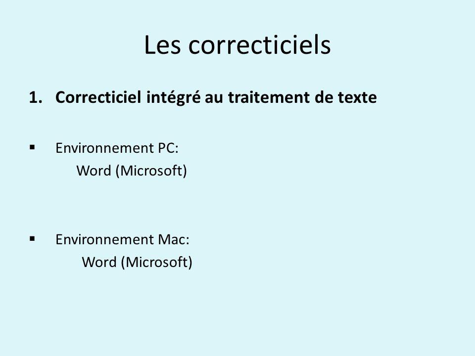 Les correcticiels 1.Correcticiel intégré au traitement de texte Environnement PC: Word (Microsoft) Environnement Mac: Word (Microsoft)