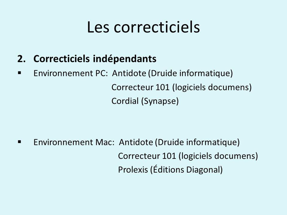 Les correcticiels 2.Correcticiels indépendants Environnement PC: Antidote (Druide informatique) Correcteur 101 (logiciels documens) Cordial (Synapse)