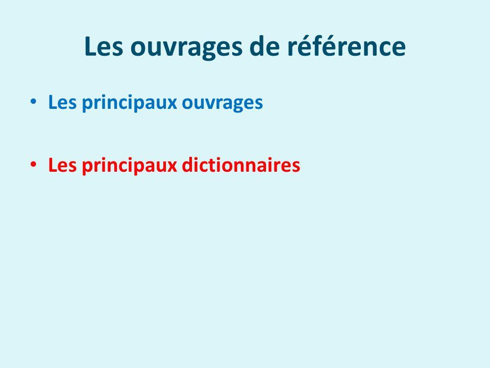 Les ouvrages de référence Les principaux ouvrages Les principaux dictionnaires