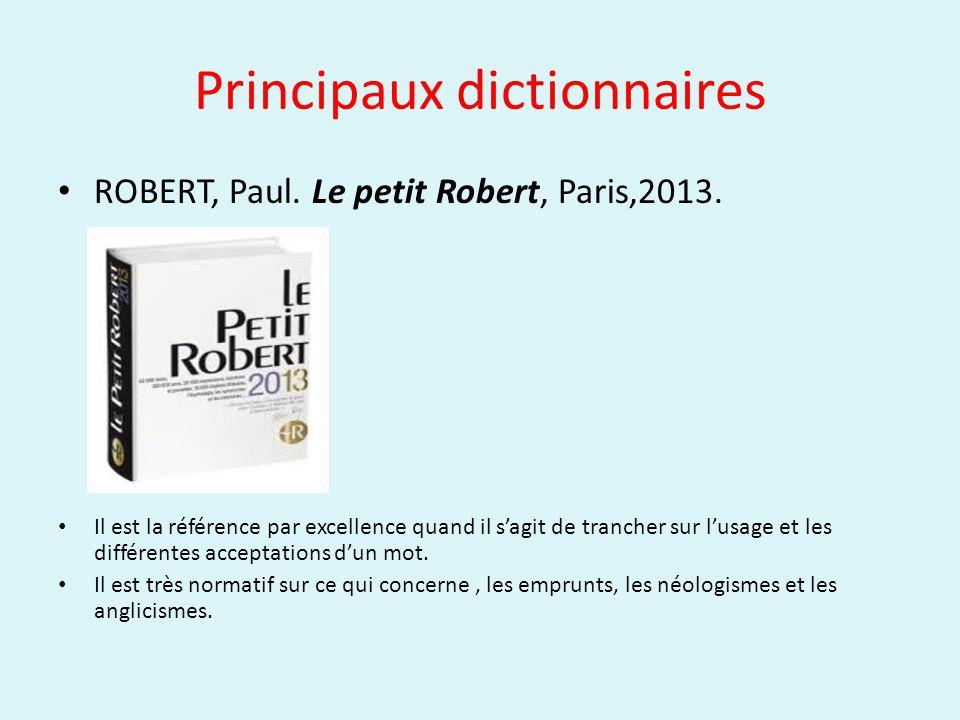 Principaux dictionnaires ROBERT, Paul. Le petit Robert, Paris,2013. Il est la référence par excellence quand il sagit de trancher sur lusage et les di
