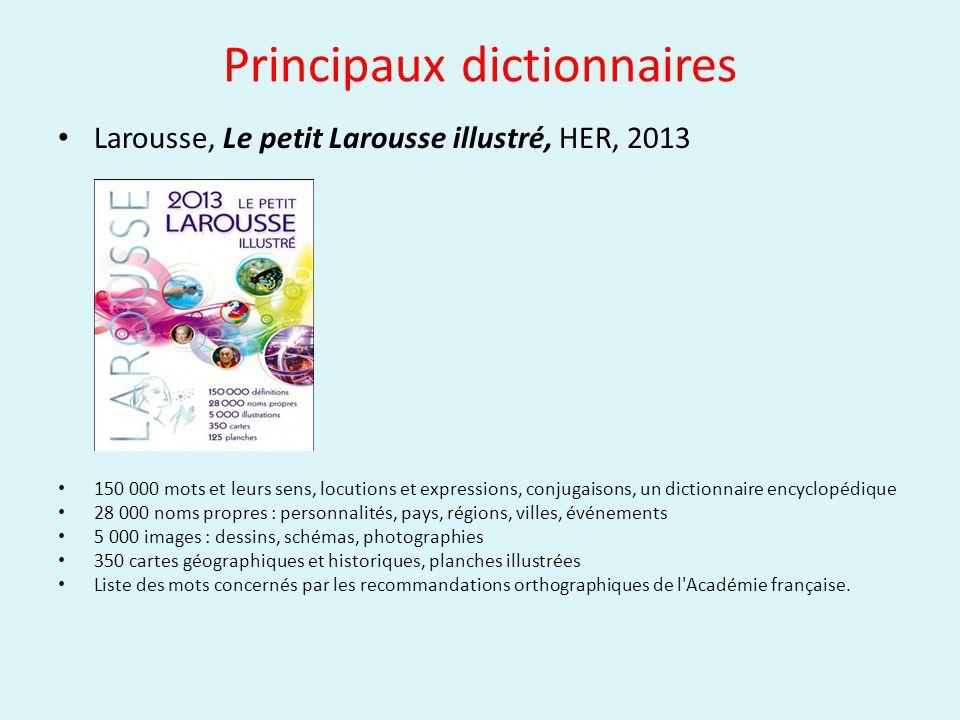 Principaux dictionnaires Larousse, Le petit Larousse illustré, HER, 2013 150 000 mots et leurs sens, locutions et expressions, conjugaisons, un dictio