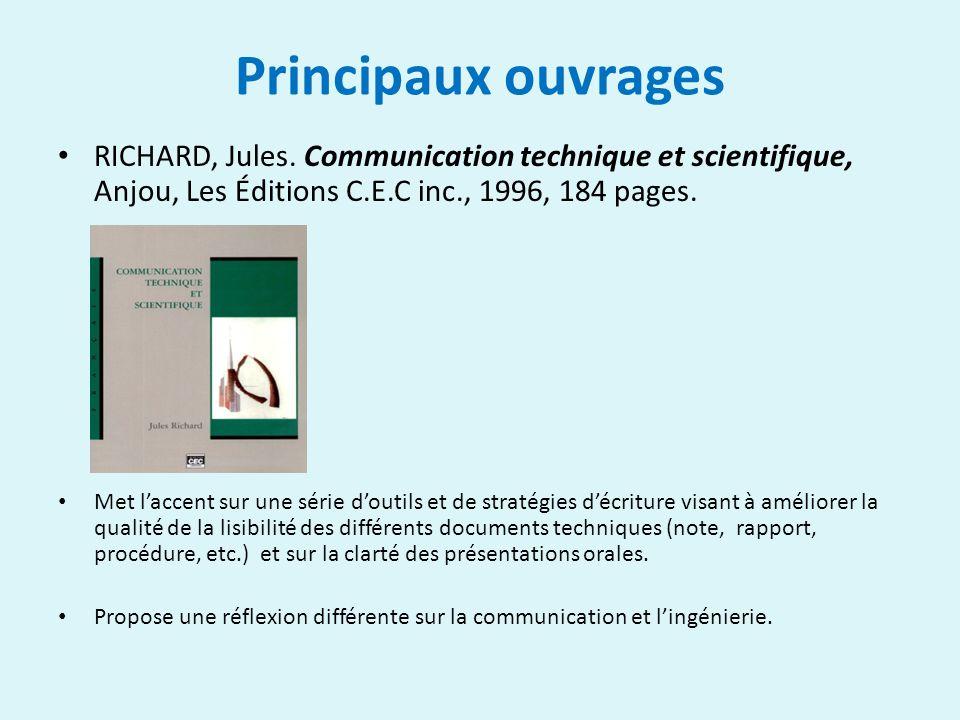 Principaux ouvrages RICHARD, Jules. Communication technique et scientifique, Anjou, Les Éditions C.E.C inc., 1996, 184 pages. Met laccent sur une séri