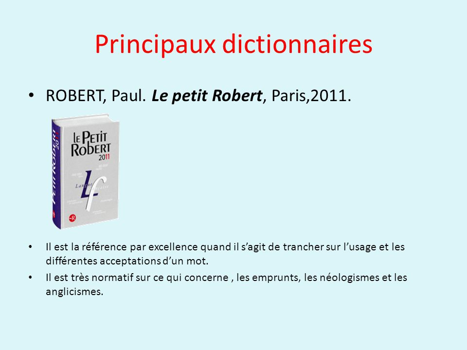 Principaux dictionnaires ROBERT, Paul. Le petit Robert, Paris,2011.
