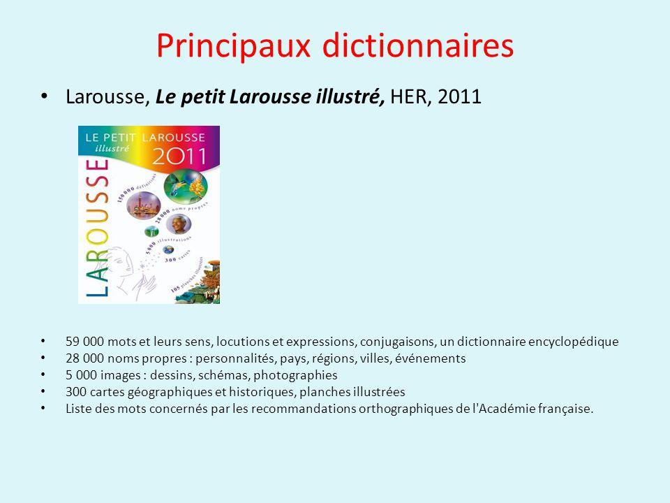 Principaux dictionnaires Larousse, Le petit Larousse illustré, HER, 2011 59 000 mots et leurs sens, locutions et expressions, conjugaisons, un diction