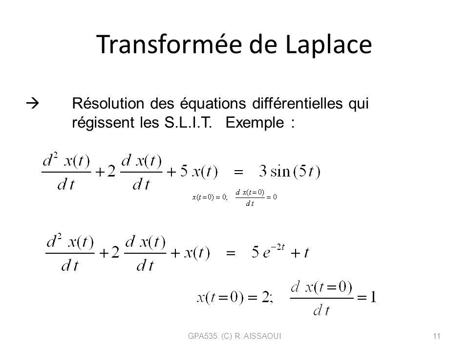 Transformée de Laplace GPA535. (C) R. AISSAOUI11 Résolution des équations différentielles qui régissent les S.L.I.T. Exemple : Conditions initiales nu